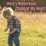 I Was Afraid of Having a Boy. Mary's Motherhood Changed My Heart