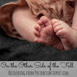 On the Other Side of the Fall – Recovering from Postpartum Depression