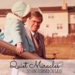 Quiet miracles: lessons learned in grief