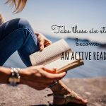 Six steps for becoming an active reader