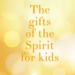 Gifts of the Holy Spirit: for kids (a guest post at Catholic Mommy Blogs)