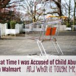 That Time I Was Accused of Child Abuse in Walmart, and What it Taught Me