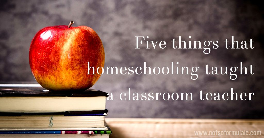 five things homeschooling taught a classroom teacher