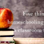 Five things that homeschooling taught a classroom teacher