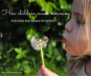 How children make meaning, and what this means for writers