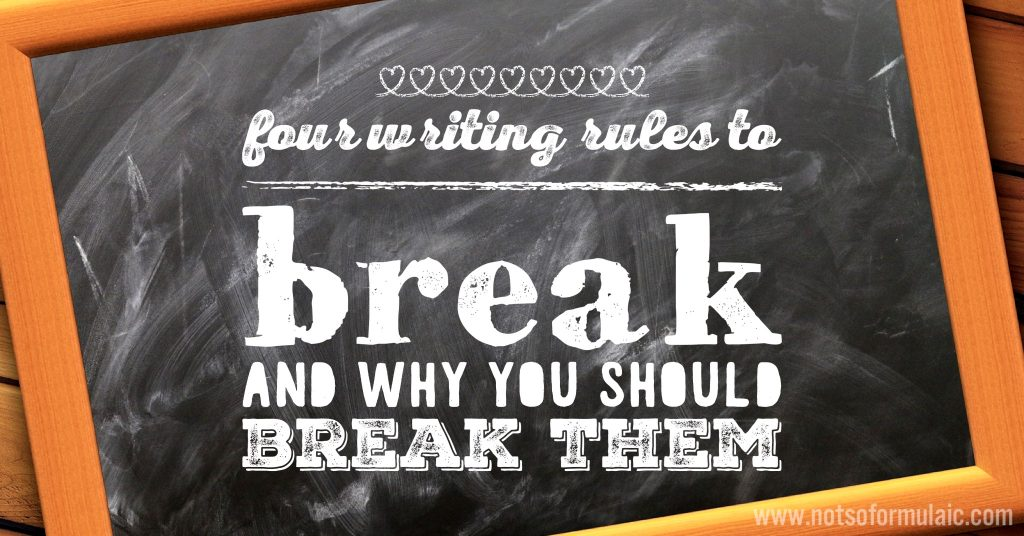 Four writing rules to break and why you should break them