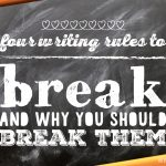 Four writing rules to break and how to break them