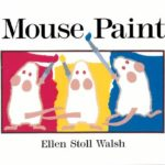 Mouse Pain by Ellen Stoll Walsh - a great way to teach color mixing