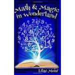Math and Magic in Wonderland by Lilac Mohr.  Two brave sisters invite readers to solve challenging math puzzles on their way to Wonderland.  Featured on What to Read Wednesday