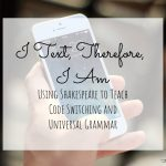 I text, therefore I am: using Shakespeare to teach code-switching and universal grammar