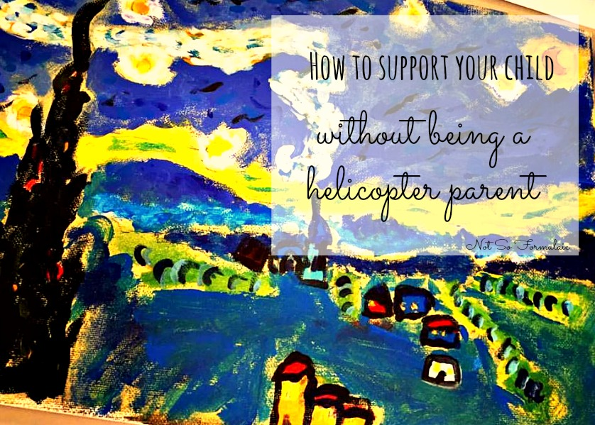 How I learned to support my child without being a helicopter parent