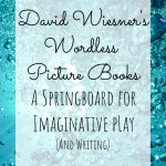 David Wiesner's wordless picture books: a springboard for imaginative play (and writing)