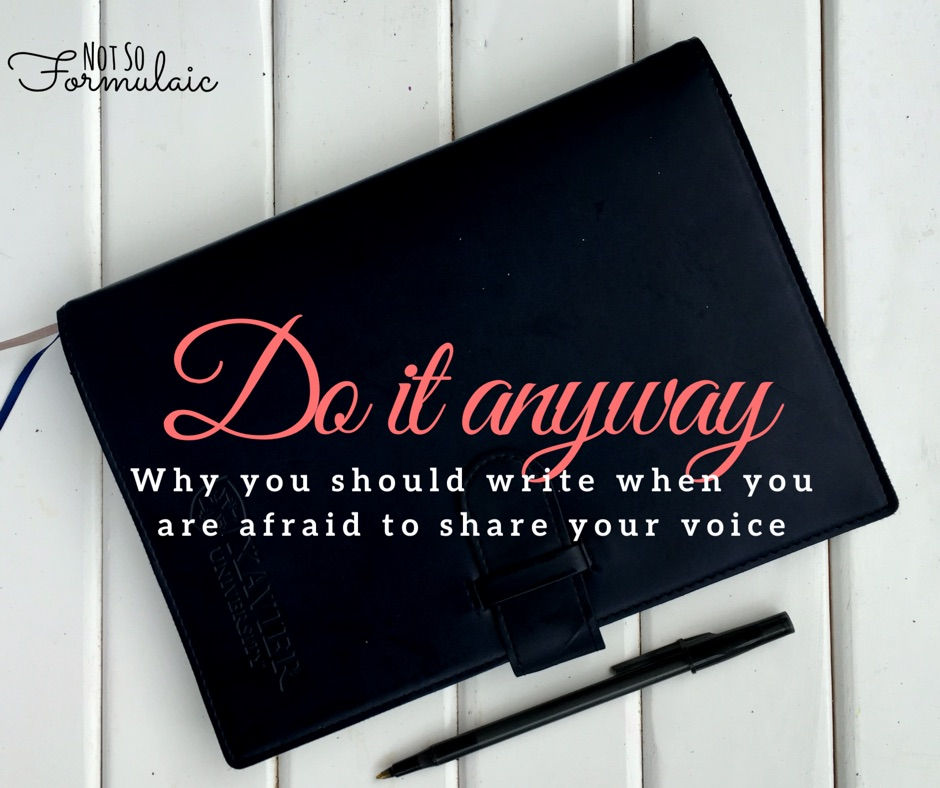 Do it anyway: why you should write even when it feels like no one will listen