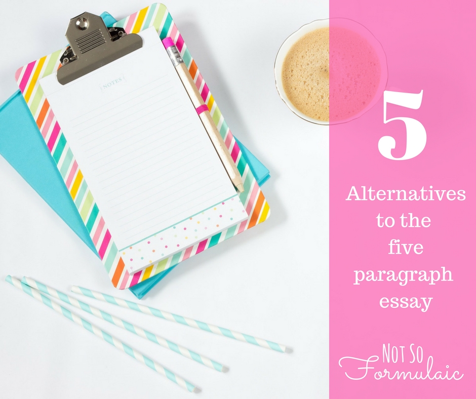 Five alternatives to the five paragraph essay