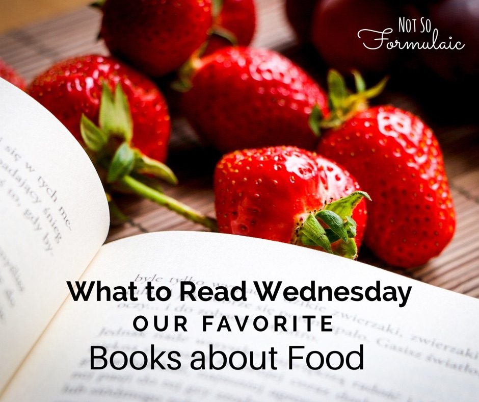 Our favorite books about food on What to Read Wednesday.