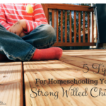 Five tips for homeschooling your strong-willed child