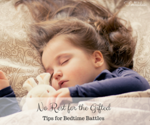 Bedtime Battles - No Rest For The Gifted (or Anxious, Or Sensitive): 5 Simple Tips To Encourage Restful Sleep - Gifted/2e Parenting