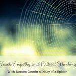 How to teach empathy and critical thinking with Doreen Cronin's Diary of a Spider (What to Ready Wednesday)