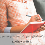 Four ways you'll frustrate your gifted writer, and how to fix it