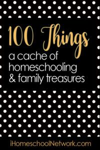 The iHomeschool Network's 100 Things - a cache of homeschooling and family treasures