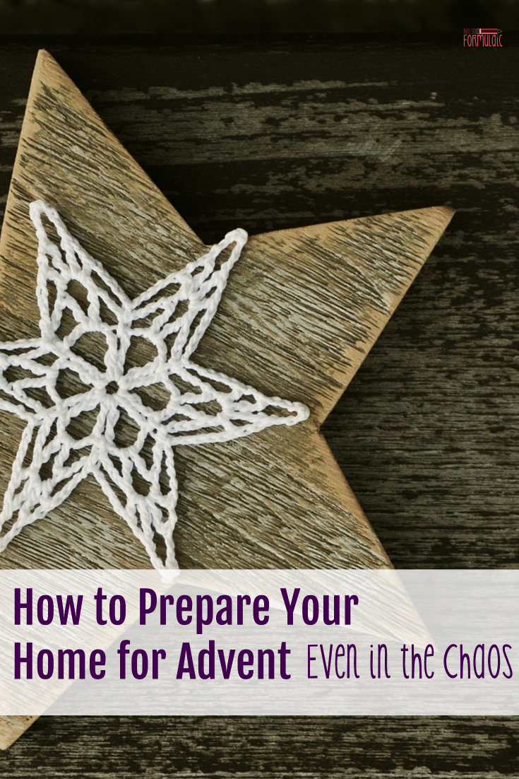 Family life is chaotic and messy, especially during the holiday season. This year, take time to prepare your home for Advent, even in the midst of the chaos.