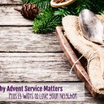 Why Advent Service Matters, Plus Thirteen Ways to Love Your Neighbor (5 Days of Advent Traditions for Catholic Families)