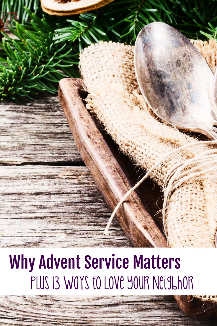 Advent service matters. Here's why, plus thirteen ways to help your family love your neighbor.