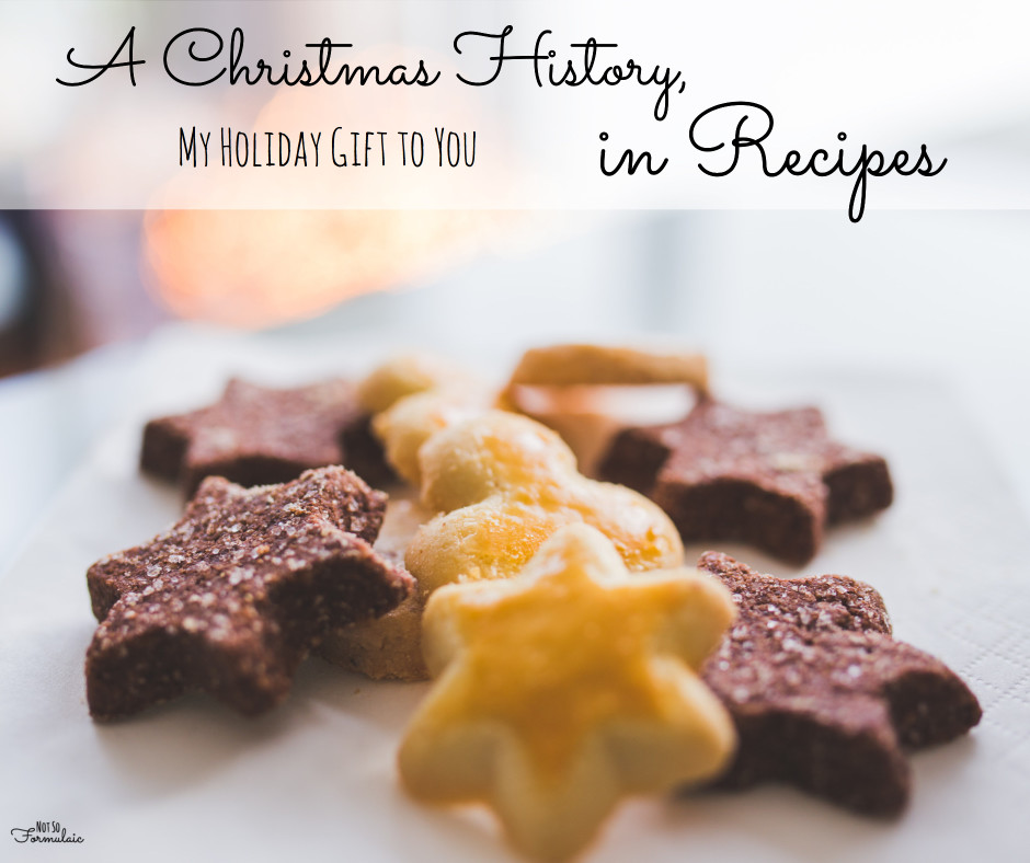 A Christmas History, In Recipes (My Gift to You)