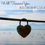 I Will Treasure You: Resolutions for my Gifted Child