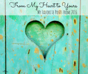 From My Heart to Yours – My Favorite Posts of 2016