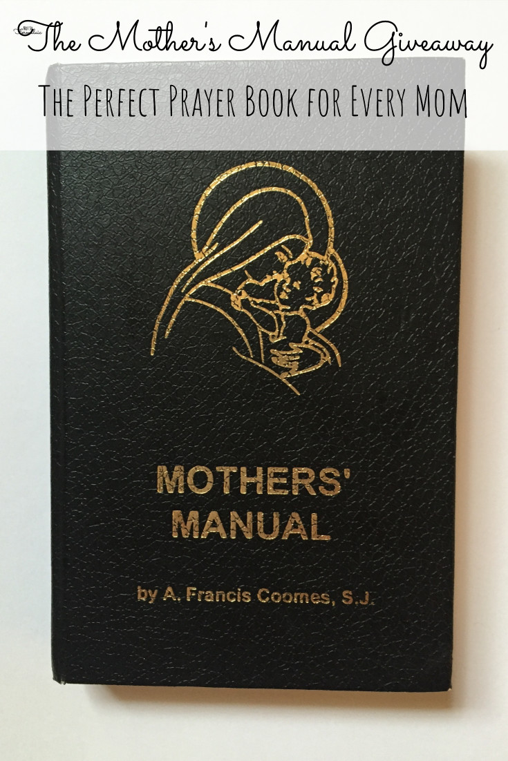 I'm giving away one copy of Fr. A. Francis Coomes' book The Mother's Manual, the perfect prayer book for every Catholic mom