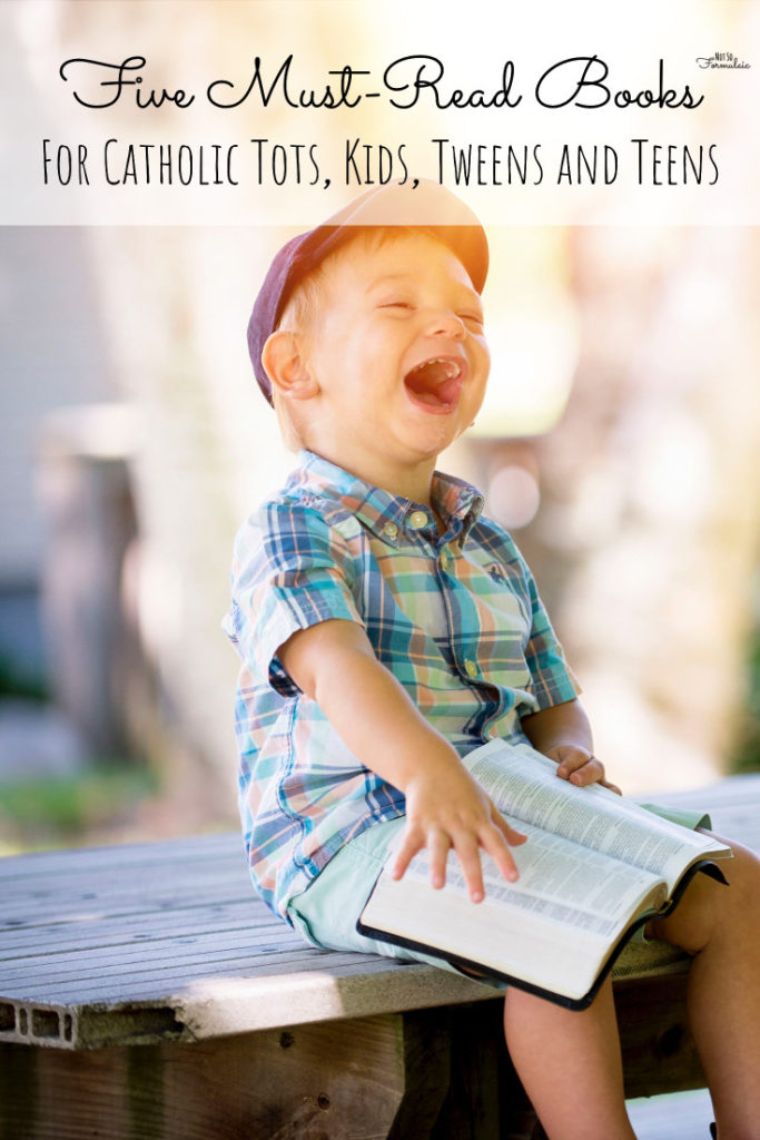 Five must-read books for Catholic tots, kids, tweens and teens