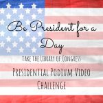 Be President for a Day: Take the Presidential Podium Video Challenge (Free Printable)