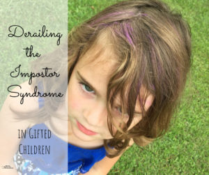 Derailing Impostor Syndrome in Your Gifted Child