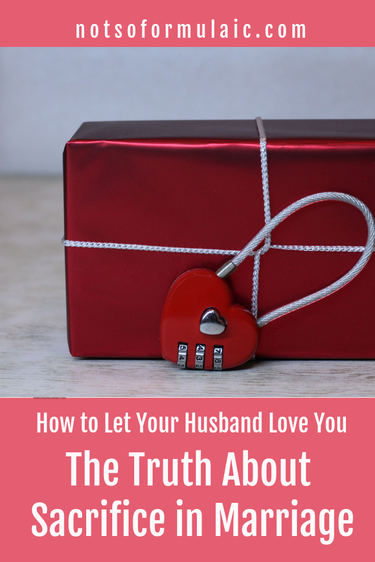 Want to know the truth about sacrifice in marriage? Embrace it for the sake of your husband and learn to let himlove you.