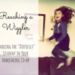 "How to Reach A Wiggler: Handling the ""Difficult"" Student at your Homeschool Co-op"