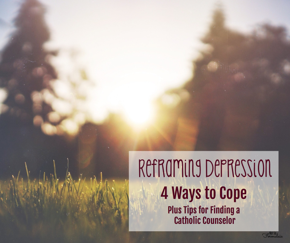 Reframing Depression: 4 Ways to Cope, And How to Find a Catholic Counselor