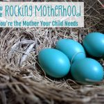 You Are Rocking Motherhood. You're the Mama Your Child Needs