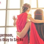 Supermom, It's Okay to Say No: Self-Care for the Chronically Over-scheduled