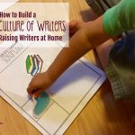How To Build a Culture of Writers: Raising Writers at Home