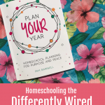 How to Homeschool the Differently-Wired with Purpose and Peace: Pam Barnhill's Plan Your Year