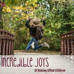 Four Incredible Joys of Parenting Gifted Children