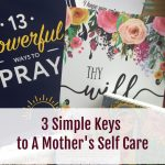 3 Simple Keys To A Mother's Self Care