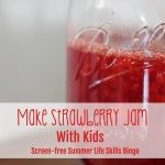 How to Make Strawberry Jam with Kids (Screen-free Summer Life Skills Bingo)