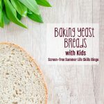 Baking Yeast Breads with Kids: Screen-free Summer Life Skills Bingo