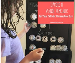 How to Create a Visual Schedule for your Catholic Homeschool Day