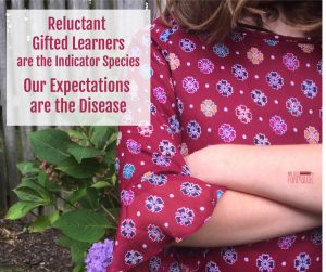 Reluctant Gifted Learners are the Indicator Species. Expectations are the Disease