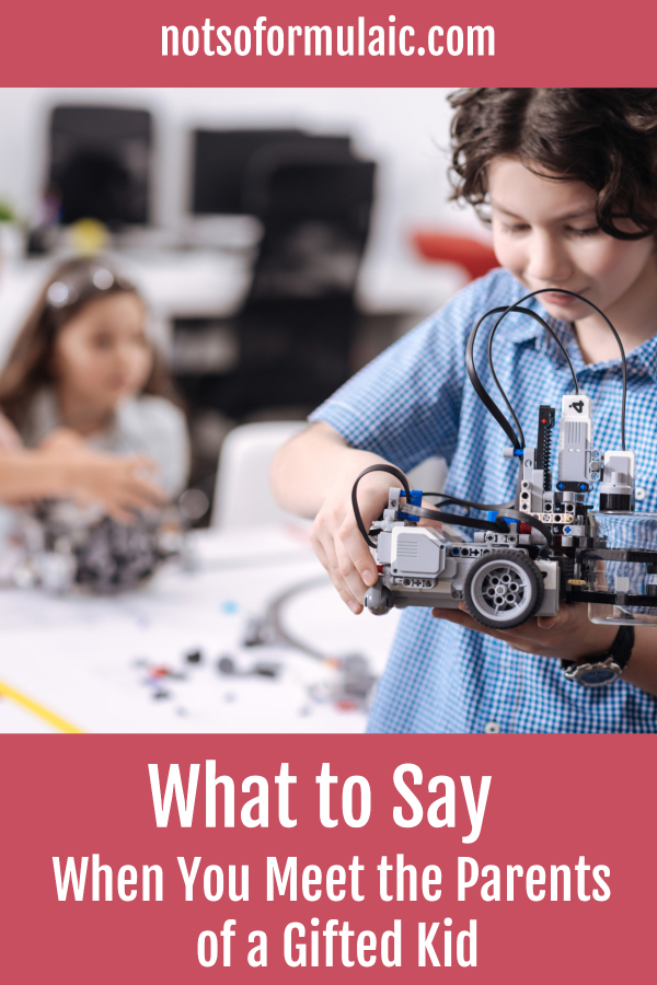 Do you have friends or acquaintances with gifted children? Are you never sure what to say? Here's what to say (and what not to say) when you meet the parents of a gifted child