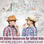 100 Resources for Gifted Kids (from the Arts to the Sciences and Everything in Between)