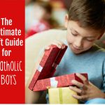The Ultimate Gift Guide for Catholic Boys 2017